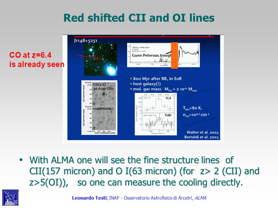 Leonardo Testi, INAF - Osservatorio Astrofisico di Arcetri, ALMA Red shifted CII and OI lines With ALMA one will see the fine structure lines of CII(1