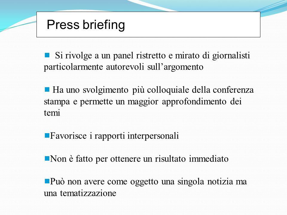 Press briefing Si rivolge a un panel ristretto e mirato di giornalisti particolarmente autorevoli sullargomento Ha uno svolgimento più colloquiale del