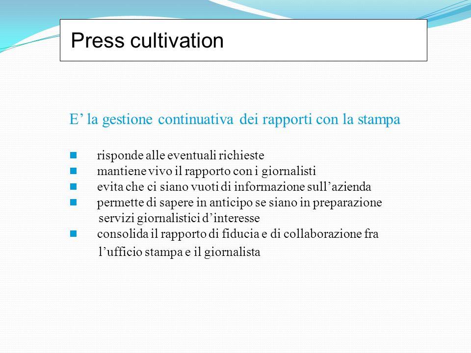 Press cultivation E la gestione continuativa dei rapporti con la stampa risponde alle eventuali richieste mantiene vivo il rapporto con i giornalisti