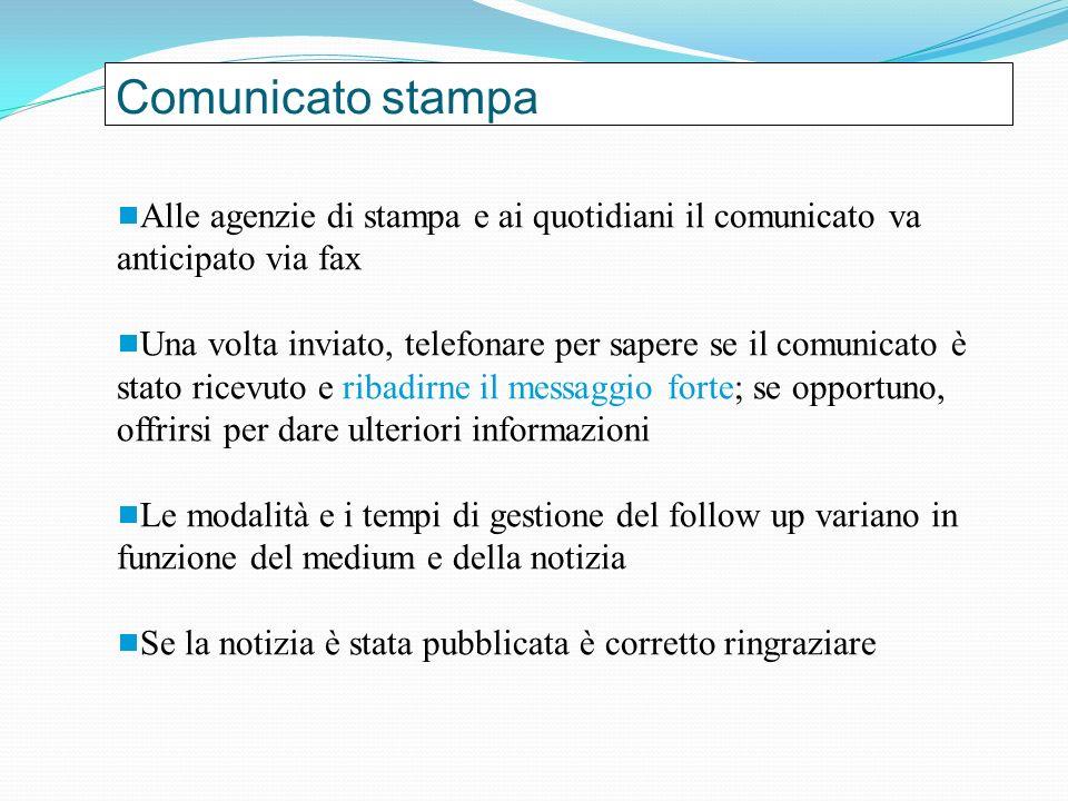 Comunicato stampa Alle agenzie di stampa e ai quotidiani il comunicato va anticipato via fax Una volta inviato, telefonare per sapere se il comunicato