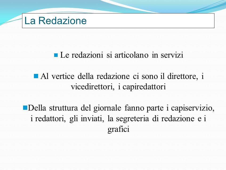 La Redazione Le redazioni si articolano in servizi Al vertice della redazione ci sono il direttore, i vicedirettori, i capiredattori Della struttura d