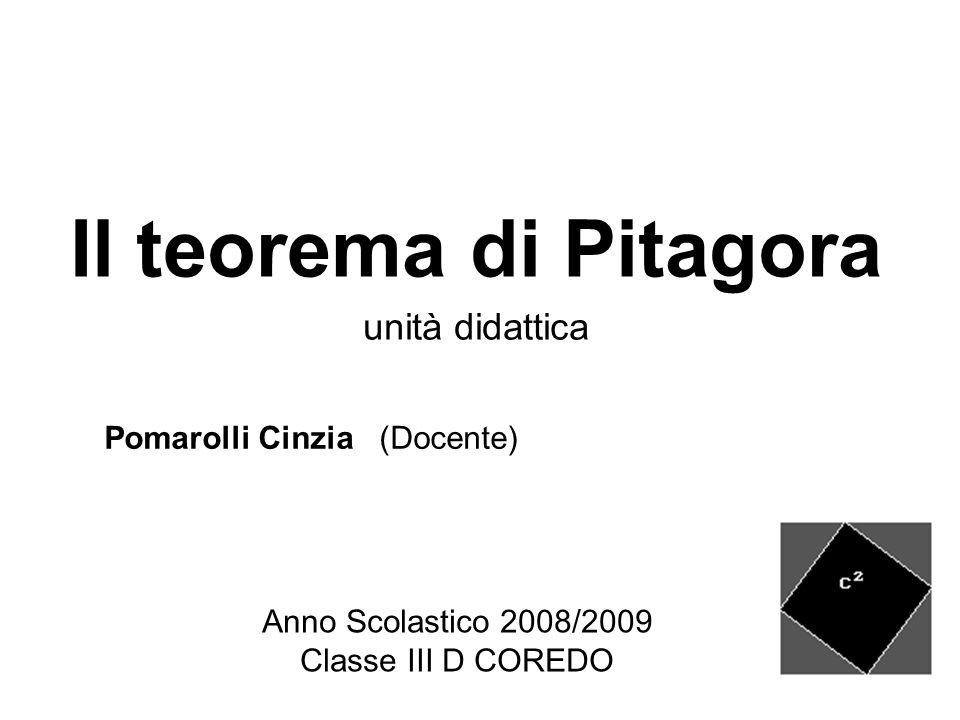 Anno Scolastico 2008/2009 Classe III D COREDO Il teorema di Pitagora unità didattica Pomarolli Cinzia (Docente)