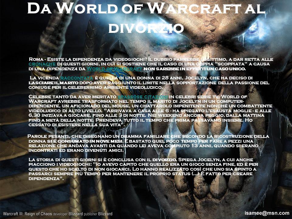 Da World of Warcraft al divorzio Roma - Esiste la dipendenza da videogiochi? Il dubbio parrebbe legittimo, a dar retta alle cronache di questi giorni,