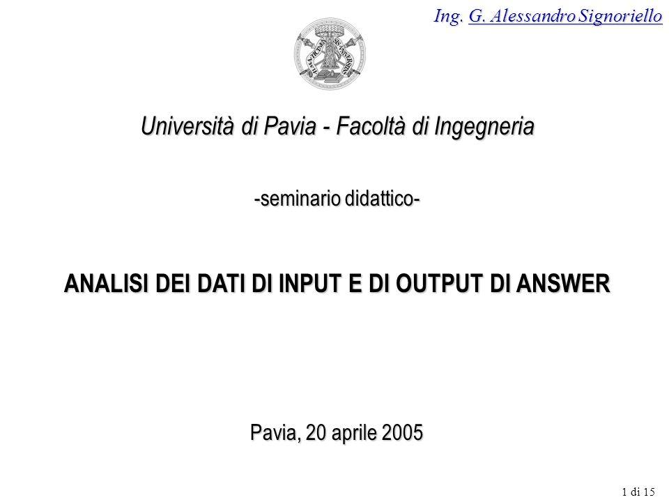 Università di Pavia - Facoltà di Ingegneria -seminario didattico- ANALISI DEI DATI DI INPUT E DI OUTPUT DI ANSWER Pavia, 20 aprile 2005 Ing.