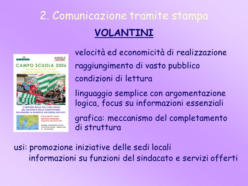 2. Comunicazione tramite stampa VOLANTINI velocità ed economicità di realizzazione raggiungimento di vasto pubblico condizioni di lettura linguaggio s