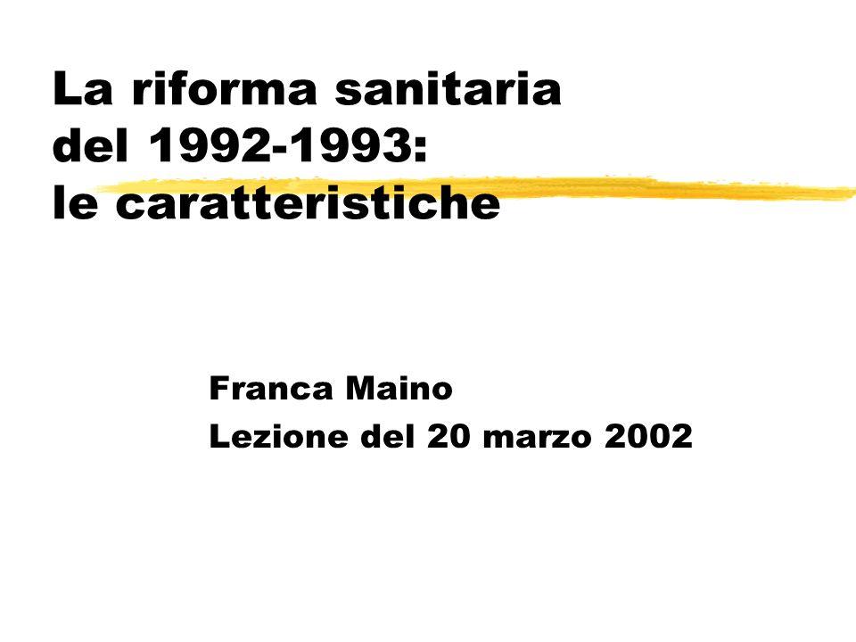 La riforma sanitaria del 1992-1993: le caratteristiche Franca Maino Lezione del 20 marzo 2002