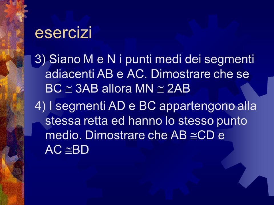 esercizi 3) Siano M e N i punti medi dei segmenti adiacenti AB e AC. Dimostrare che se BC 3AB allora MN 2AB 4) I segmenti AD e BC appartengono alla st