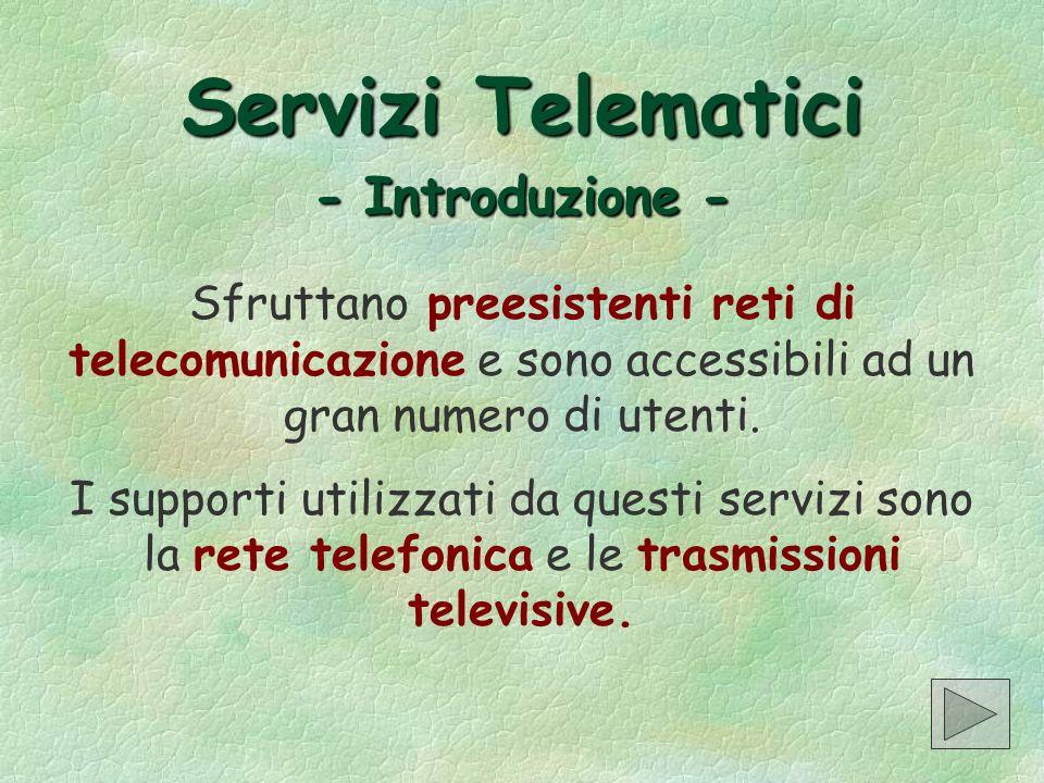 Servizi Telematici -Introduzione- Servizi Telematici - Introduzione - Sfruttano preesistenti reti di telecomunicazione e sono accessibili ad un gran n