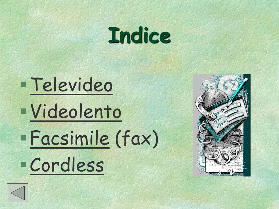 Indice §TelevideoTelevideo §VideolentoVideolento §Facsimile (fax)Facsimile §CordlessCordless