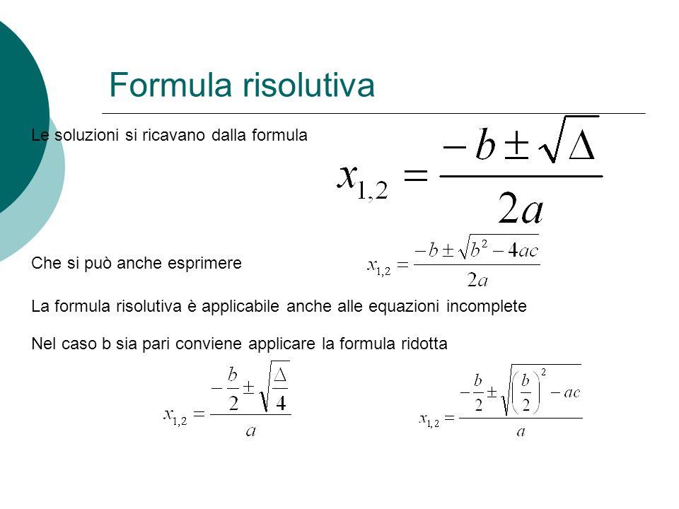 Formula risolutiva Nel caso b sia pari conviene applicare la formula ridotta Che si può anche esprimere Le soluzioni si ricavano dalla formula La form