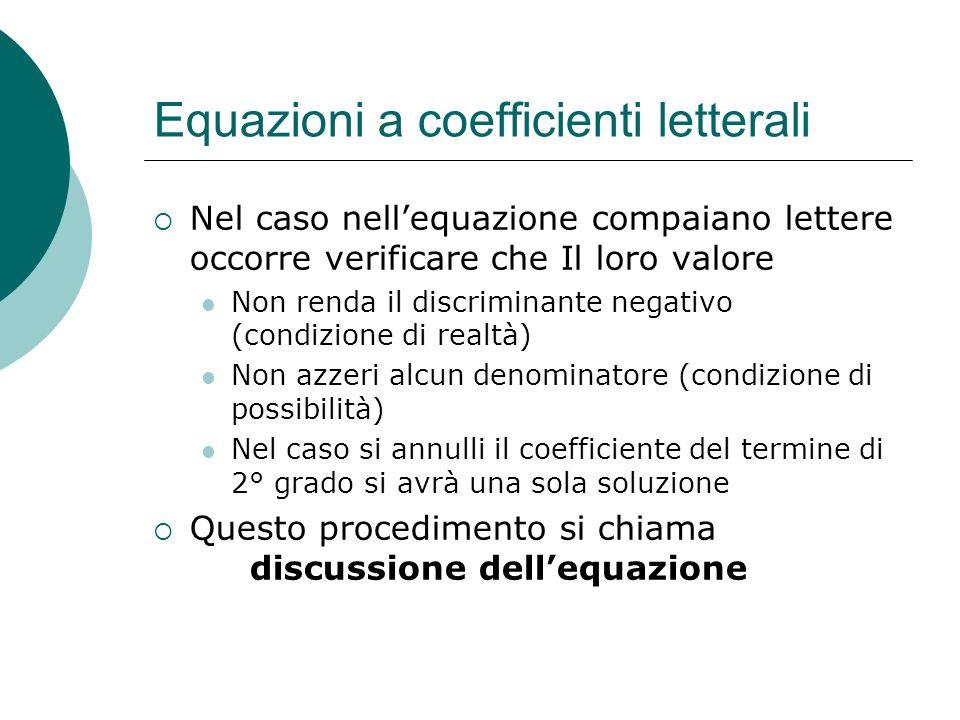 Equazioni a coefficienti letterali Nel caso nellequazione compaiano lettere occorre verificare che Il loro valore Non renda il discriminante negativo
