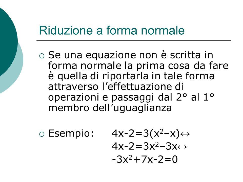 Riduzione a forma normale Se una equazione non è scritta in forma normale la prima cosa da fare è quella di riportarla in tale forma attraverso leffet