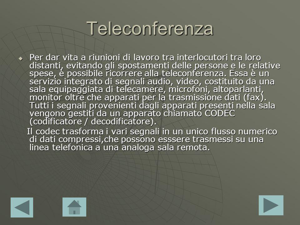 Teleconferenza Per dar vita a riunioni di lavoro tra interlocutori tra loro distanti, evitando gli spostamenti delle persone e le relative spese, è possibile ricorrere alla teleconferenza.