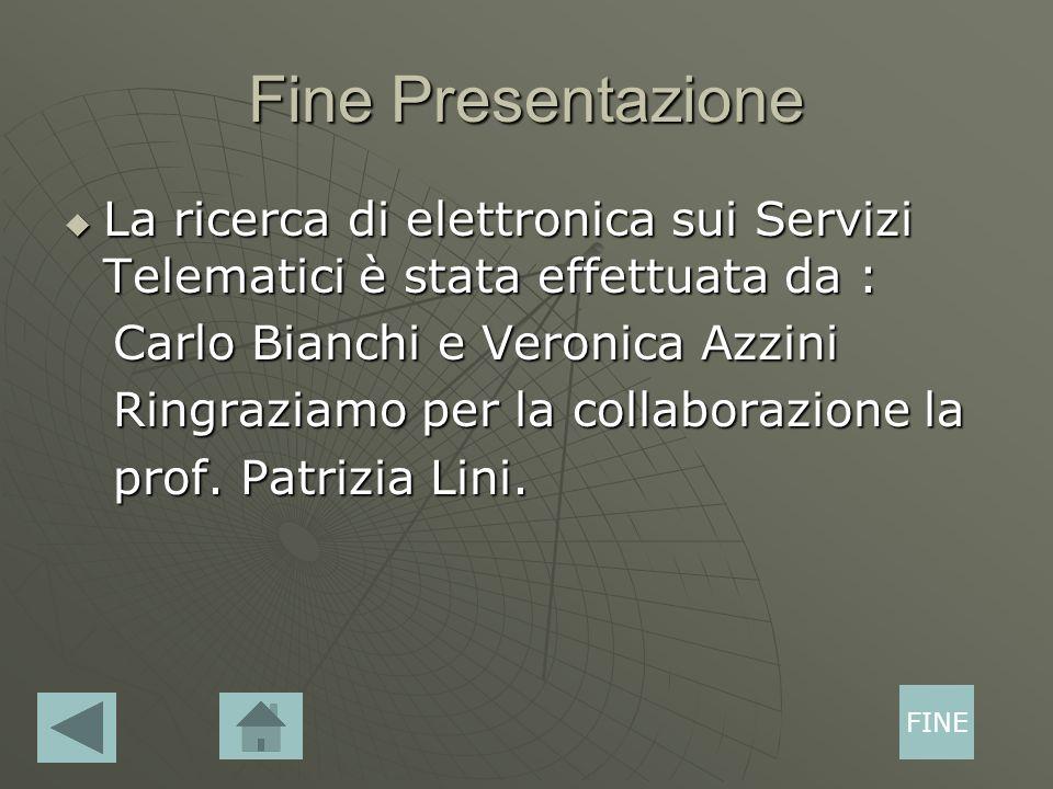 Fine Presentazione La ricerca di elettronica sui Servizi Telematici è stata effettuata da : La ricerca di elettronica sui Servizi Telematici è stata e