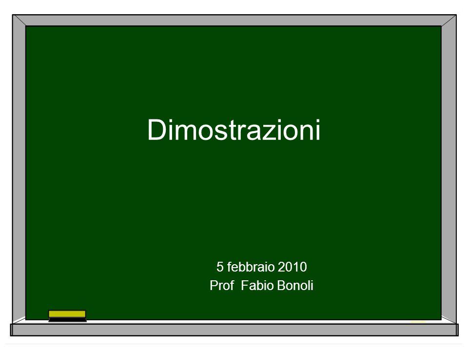 Dimostrazioni 5 febbraio 2010 Prof Fabio Bonoli
