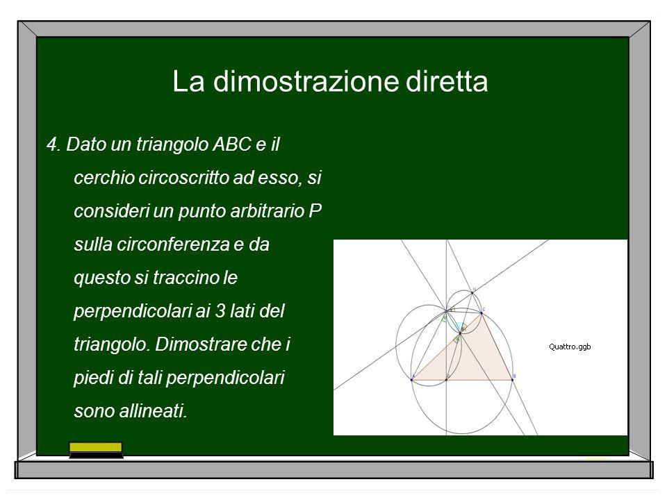 La dimostrazione diretta 4. Dato un triangolo ABC e il cerchio circoscritto ad esso, si consideri un punto arbitrario P sulla circonferenza e da quest