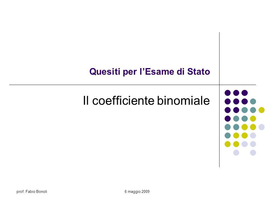 prof. Fabio Bonoli6 maggio 2009 Quesiti per lEsame di Stato Il coefficiente binomiale