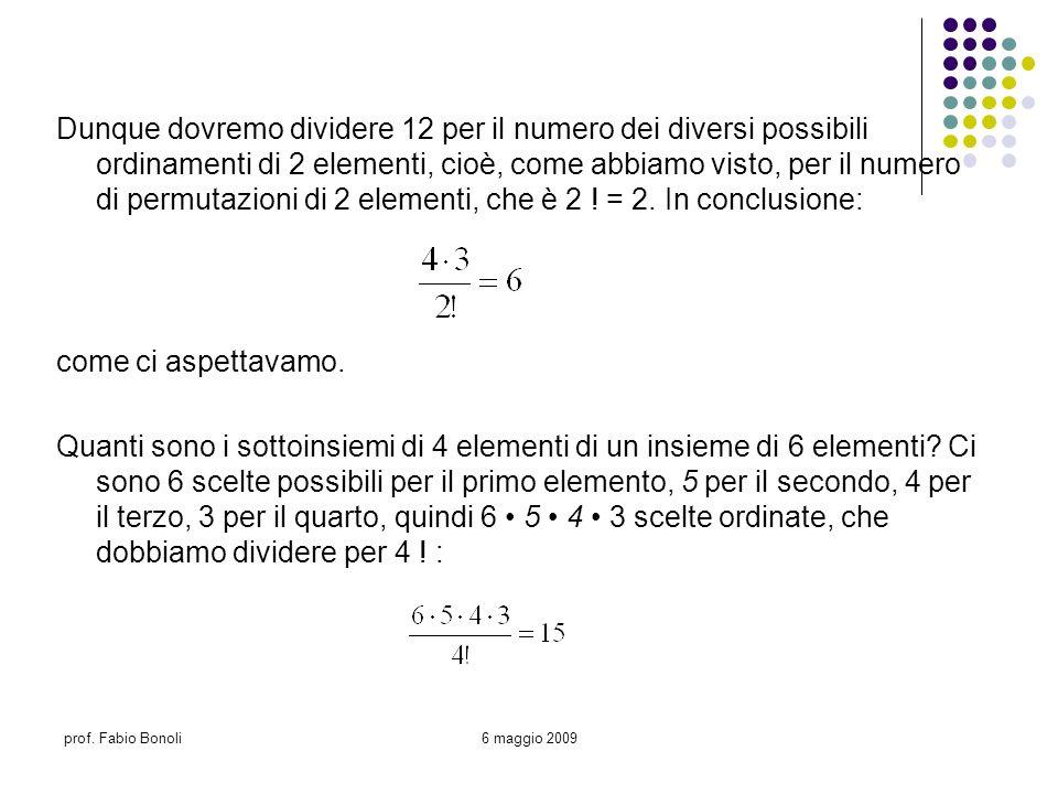 prof. Fabio Bonoli6 maggio 2009 Dunque dovremo dividere 12 per il numero dei diversi possibili ordinamenti di 2 elementi, cioè, come abbiamo visto, pe