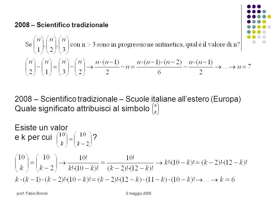 prof. Fabio Bonoli6 maggio 2009 2008 – Scientifico tradizionale 2008 – Scientifico tradizionale – Scuole italiane allestero (Europa) Quale significato