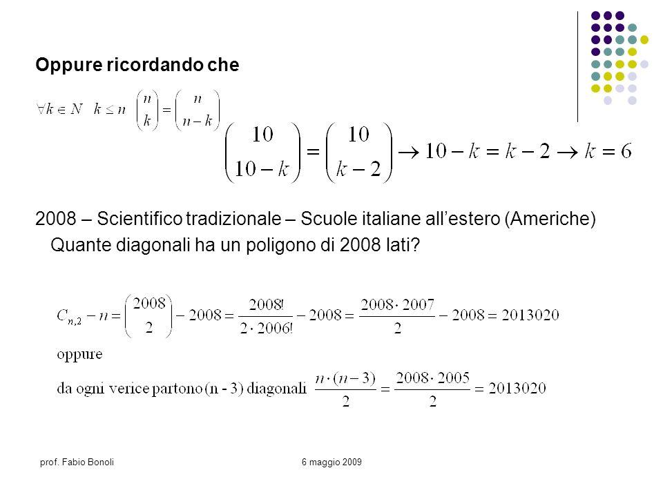 prof. Fabio Bonoli6 maggio 2009 Oppure ricordando che 2008 – Scientifico tradizionale – Scuole italiane allestero (Americhe) Quante diagonali ha un po