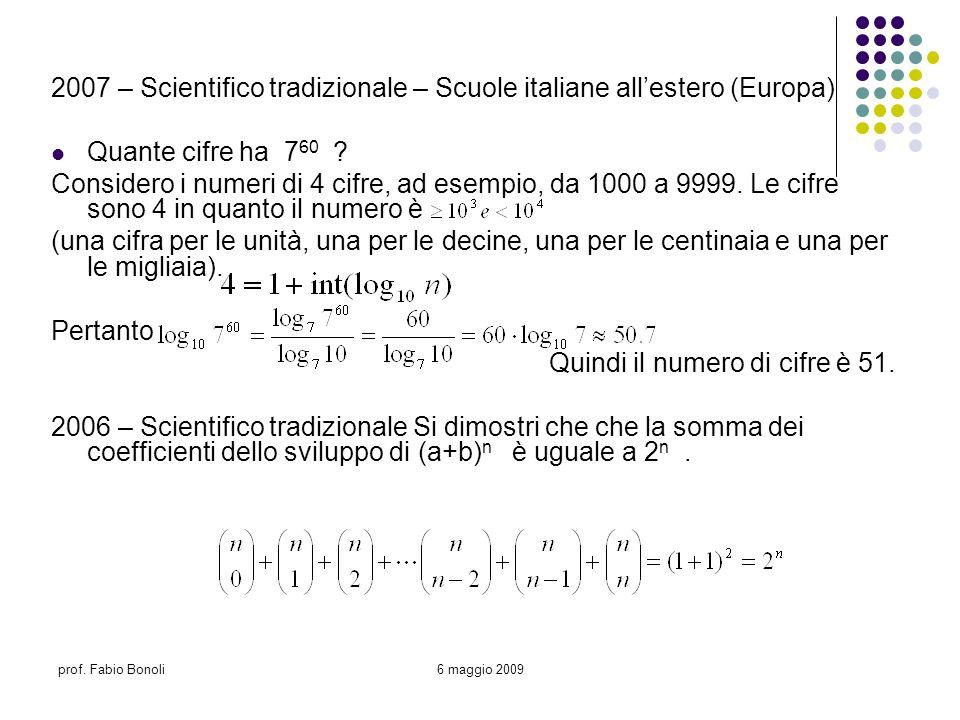 prof. Fabio Bonoli6 maggio 2009 2007 – Scientifico tradizionale – Scuole italiane allestero (Europa) Quante cifre ha 7 60 ? Considero i numeri di 4 ci