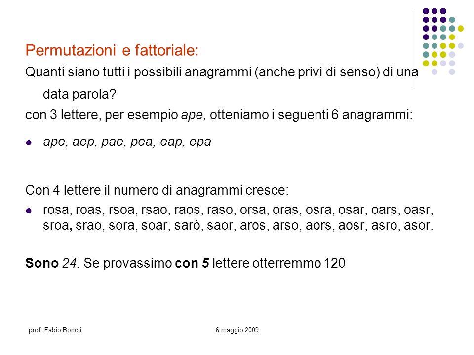 prof. Fabio Bonoli6 maggio 2009 Permutazioni e fattoriale: Quanti siano tutti i possibili anagrammi (anche privi di senso) di una data parola? con 3 l