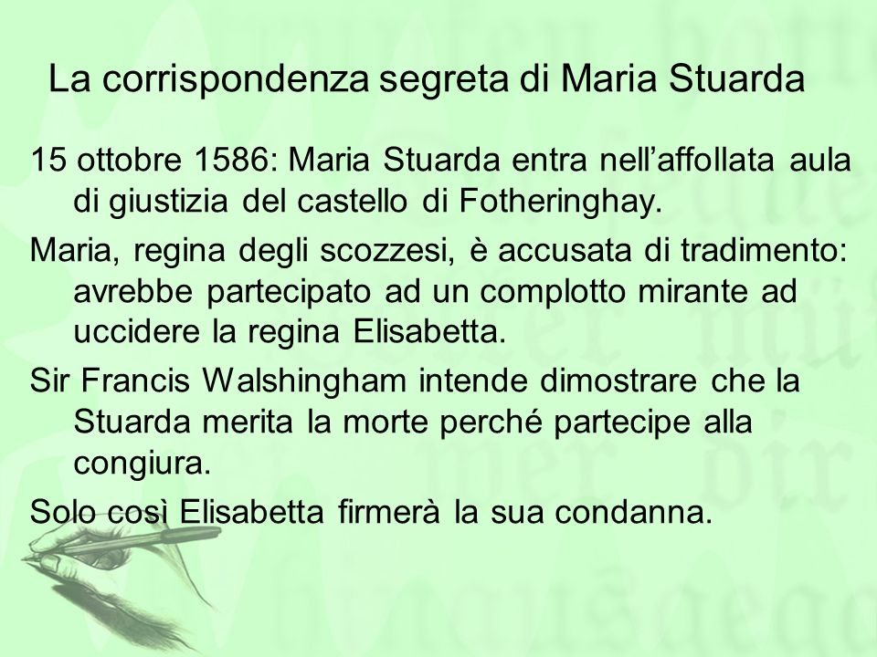 La corrispondenza segreta di Maria Stuarda 15 ottobre 1586: Maria Stuarda entra nellaffollata aula di giustizia del castello di Fotheringhay. Maria, r