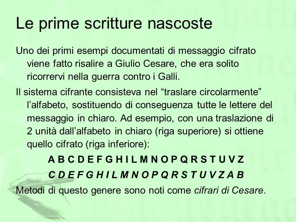 Le prime scritture nascoste Uno dei primi esempi documentati di messaggio cifrato viene fatto risalire a Giulio Cesare, che era solito ricorrervi nell
