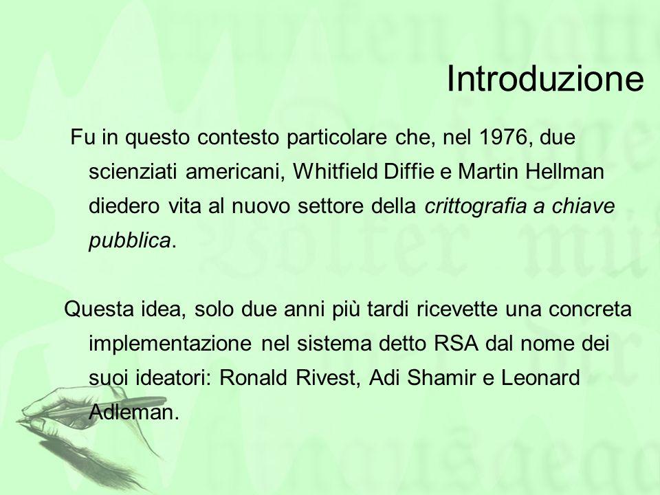 Introduzione Fu in questo contesto particolare che, nel 1976, due scienziati americani, Whitfield Diffie e Martin Hellman diedero vita al nuovo settor