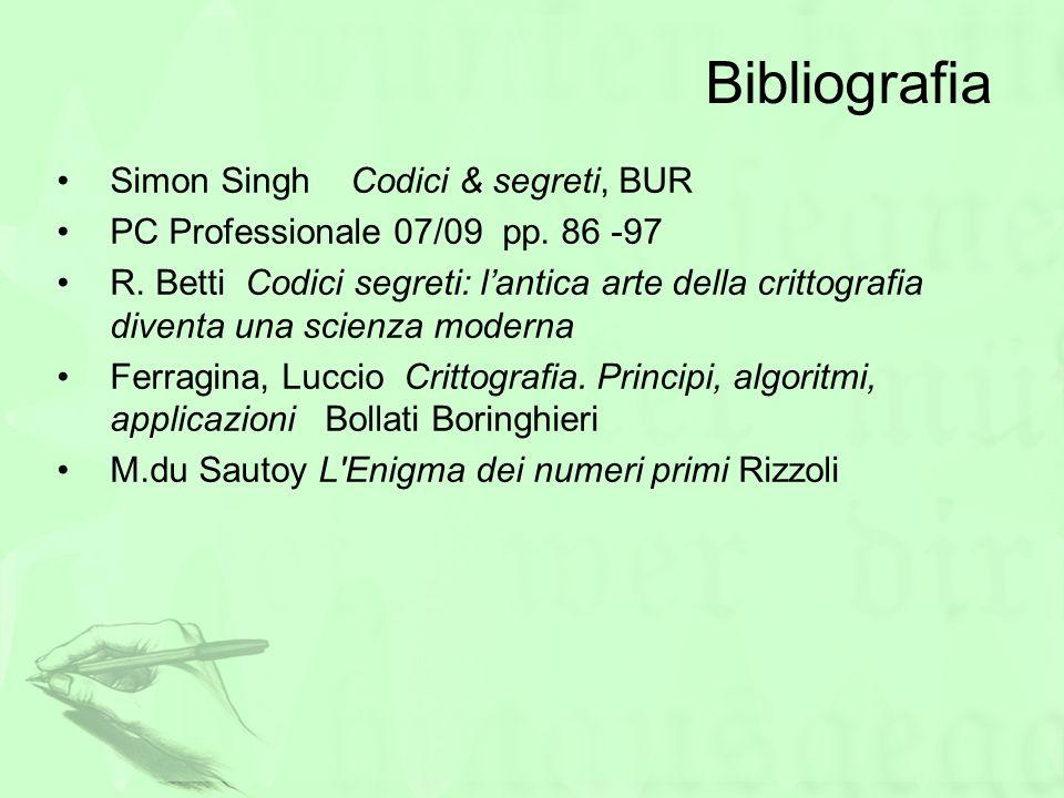Bibliografia Simon Singh Codici & segreti, BUR PC Professionale 07/09 pp. 86 -97 R. Betti Codici segreti: lantica arte della crittografia diventa una