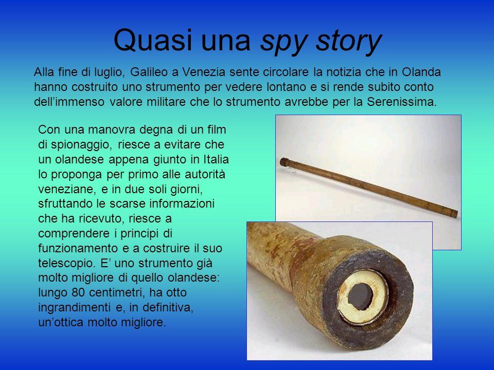 Quasi una spy story Alla fine di luglio, Galileo a Venezia sente circolare la notizia che in Olanda hanno costruito uno strumento per vedere lontano e