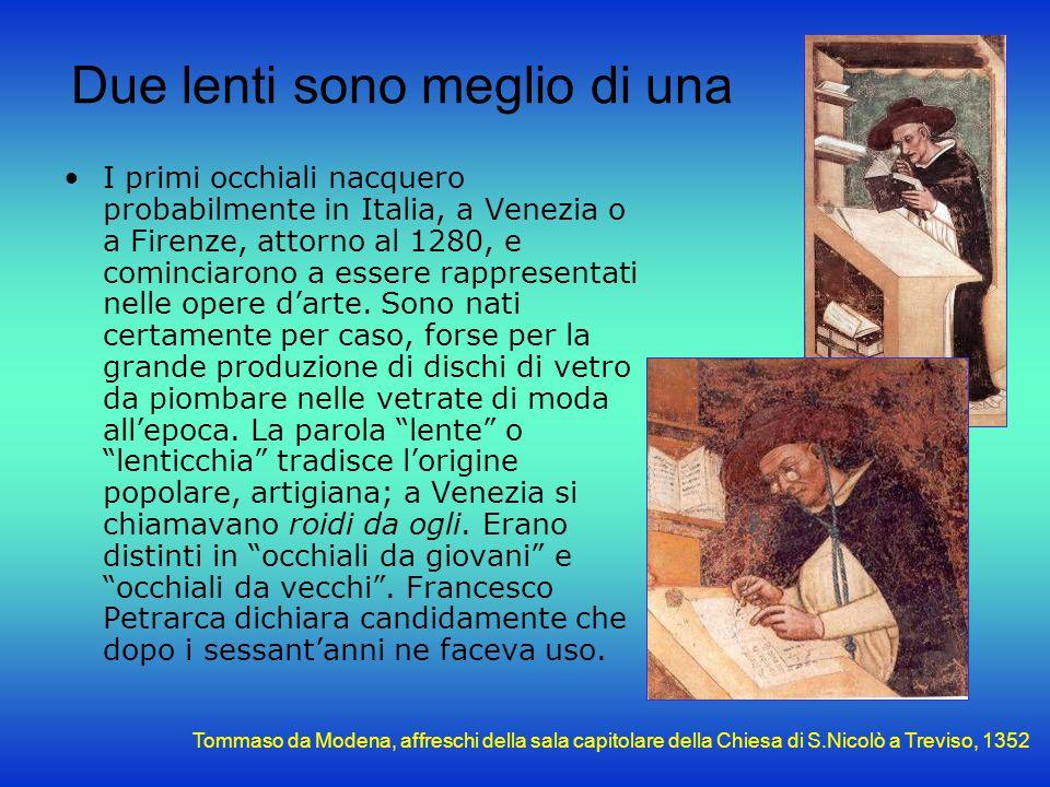 Due lenti sono meglio di una I primi occhiali nacquero probabilmente in Italia, a Venezia o a Firenze, attorno al 1280, e cominciarono a essere rappre