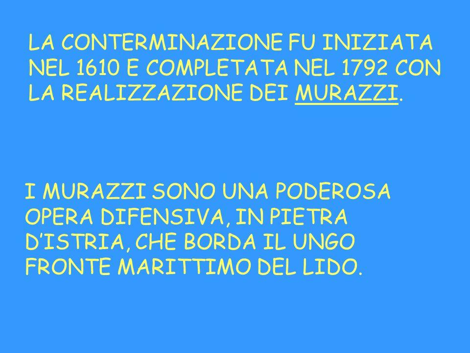 LA CONTERMINAZIONE FU INIZIATA NEL 1610 E COMPLETATA NEL 1792 CON LA REALIZZAZIONE DEI MURAZZI. I MURAZZI SONO UNA PODEROSA OPERA DIFENSIVA, IN PIETRA