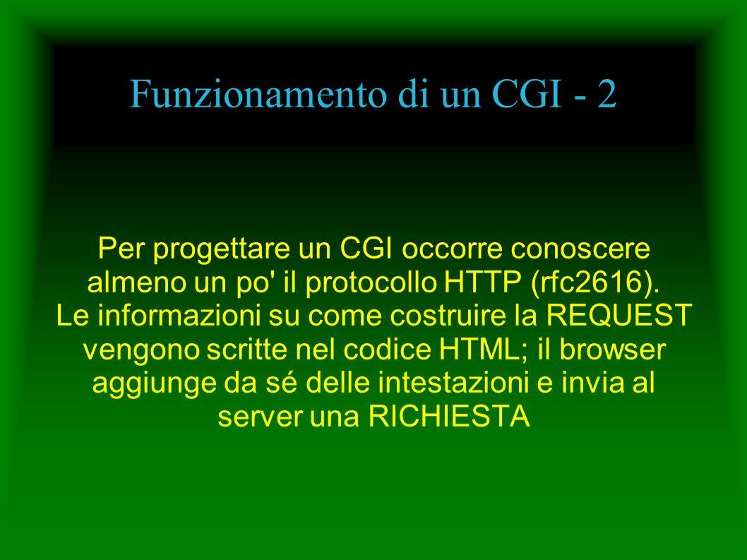 Funzionamento di un CGI - 2 Per progettare un CGI occorre conoscere almeno un po' il protocollo HTTP (rfc2616). Le informazioni su come costruire la R