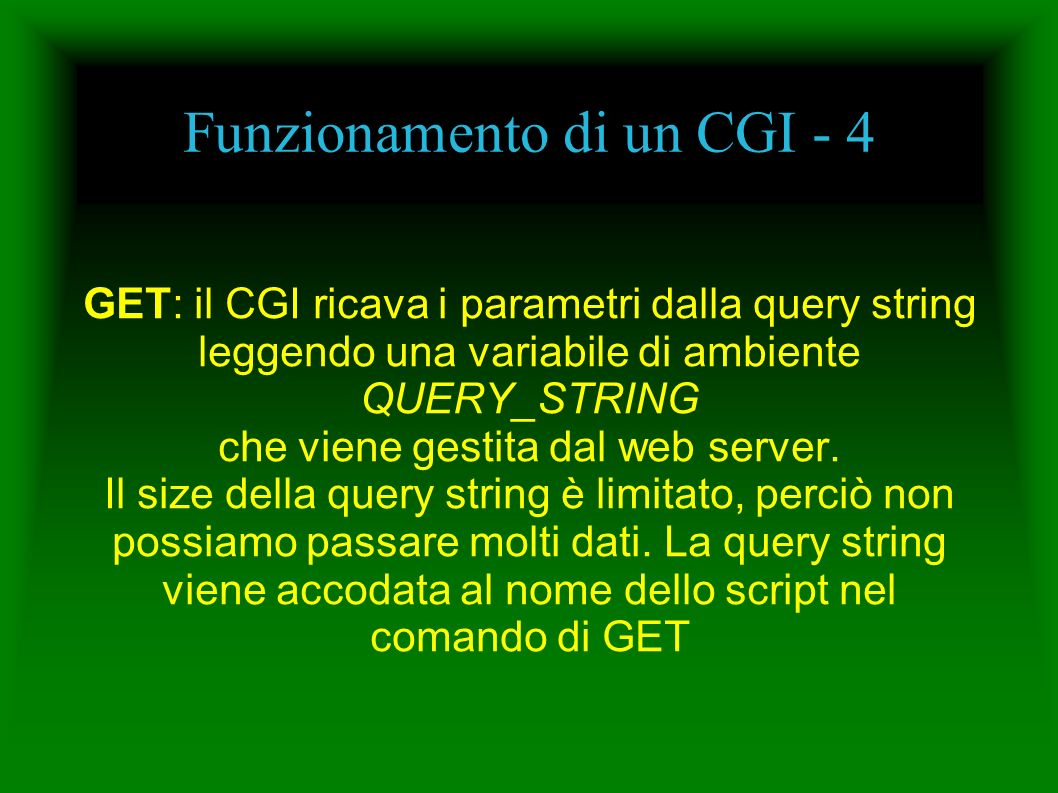Funzionamento di un CGI - 4 GET: il CGI ricava i parametri dalla query string leggendo una variabile di ambiente QUERY_STRING che viene gestita dal web server.