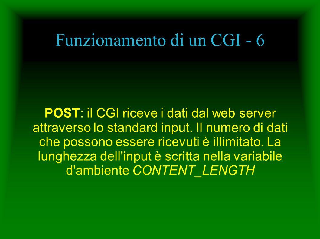 Funzionamento di un CGI - 6 POST: il CGI riceve i dati dal web server attraverso lo standard input. Il numero di dati che possono essere ricevuti è il