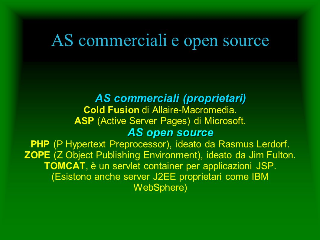 AS commerciali e open source AS commerciali (proprietari) Cold Fusion di Allaire-Macromedia.