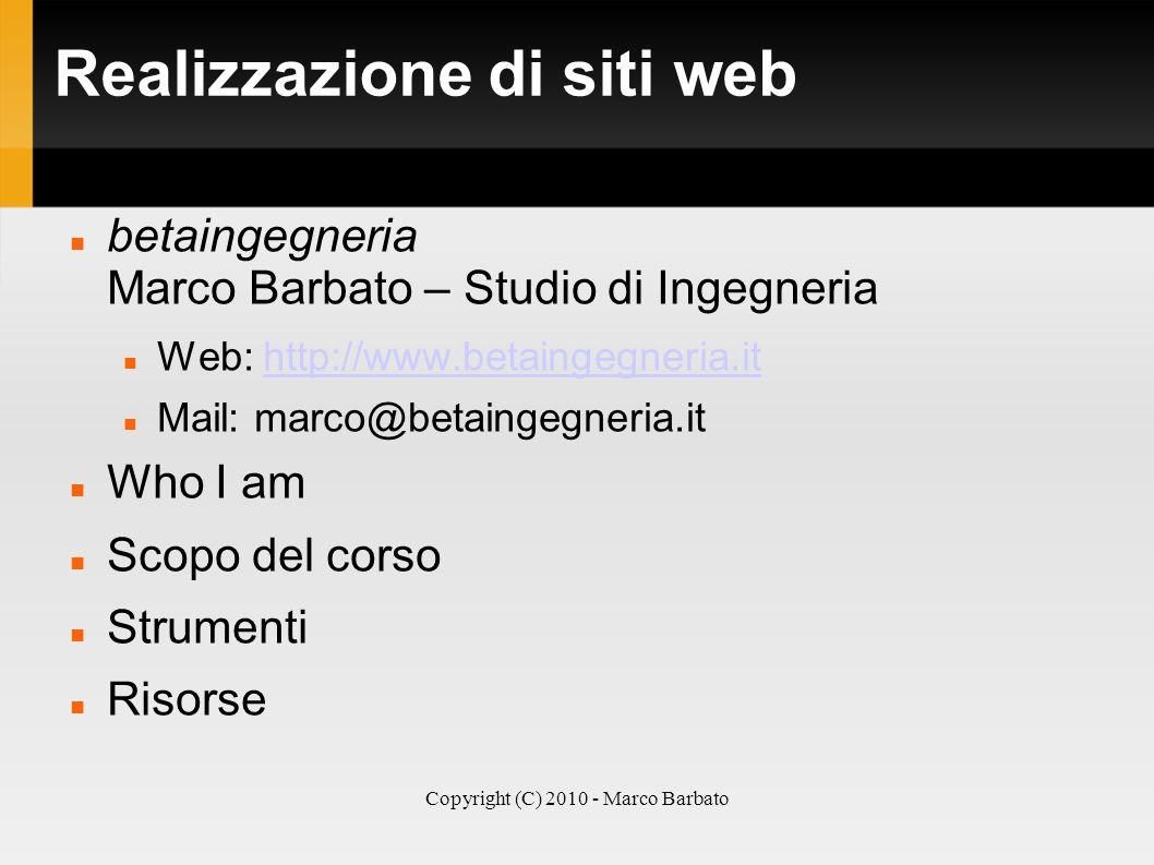 Copyright (C) 2010 - Marco Barbato Realizzazione di siti web betaingegneria Marco Barbato – Studio di Ingegneria Web: http://www.betaingegneria.ithttp