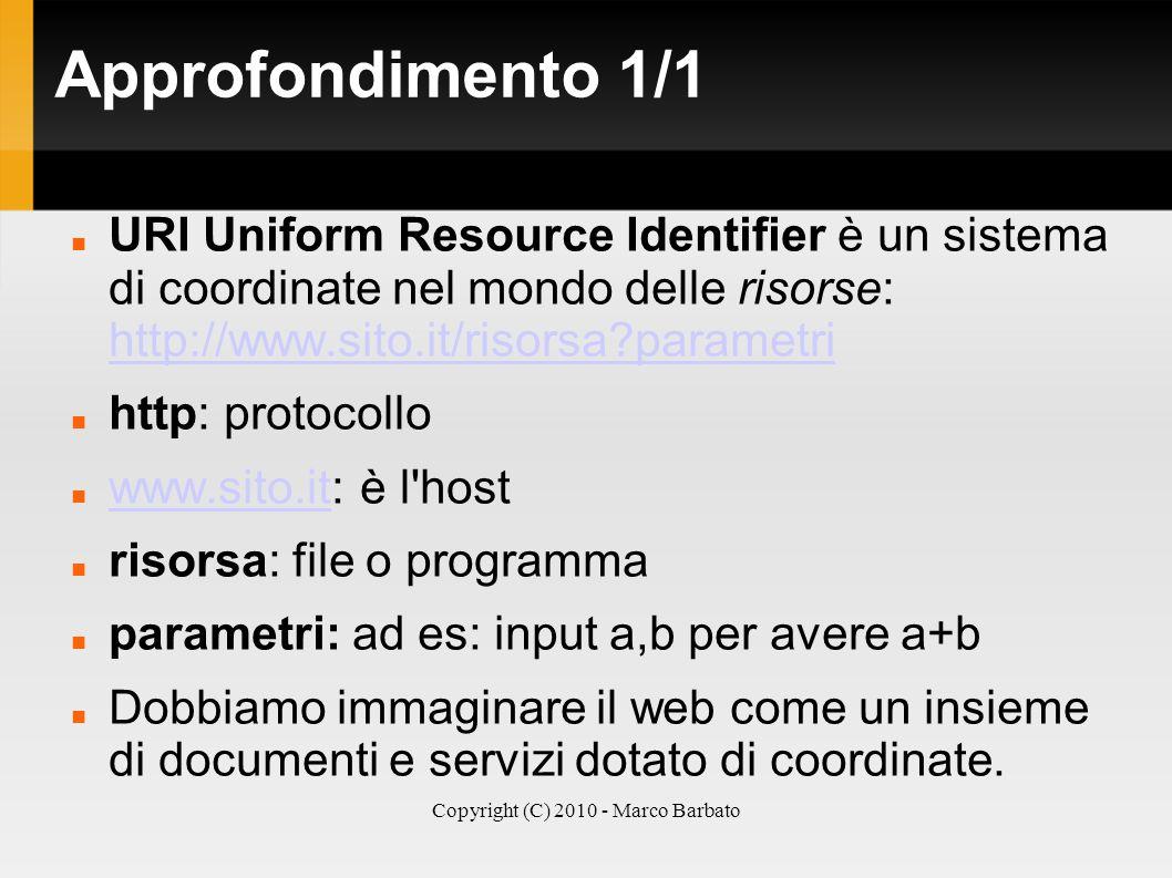 Copyright (C) 2010 - Marco Barbato Approfondimento 1/1 URI Uniform Resource Identifier è un sistema di coordinate nel mondo delle risorse: http://www.