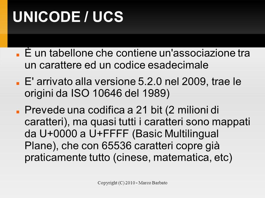 Copyright (C) 2010 - Marco Barbato UNICODE / UCS È un tabellone che contiene un'associazione tra un carattere ed un codice esadecimale E' arrivato all