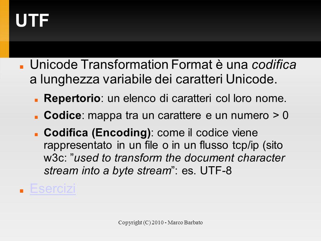 Copyright (C) 2010 - Marco Barbato UTF Unicode Transformation Format è una codifica a lunghezza variabile dei caratteri Unicode. Repertorio: un elenco