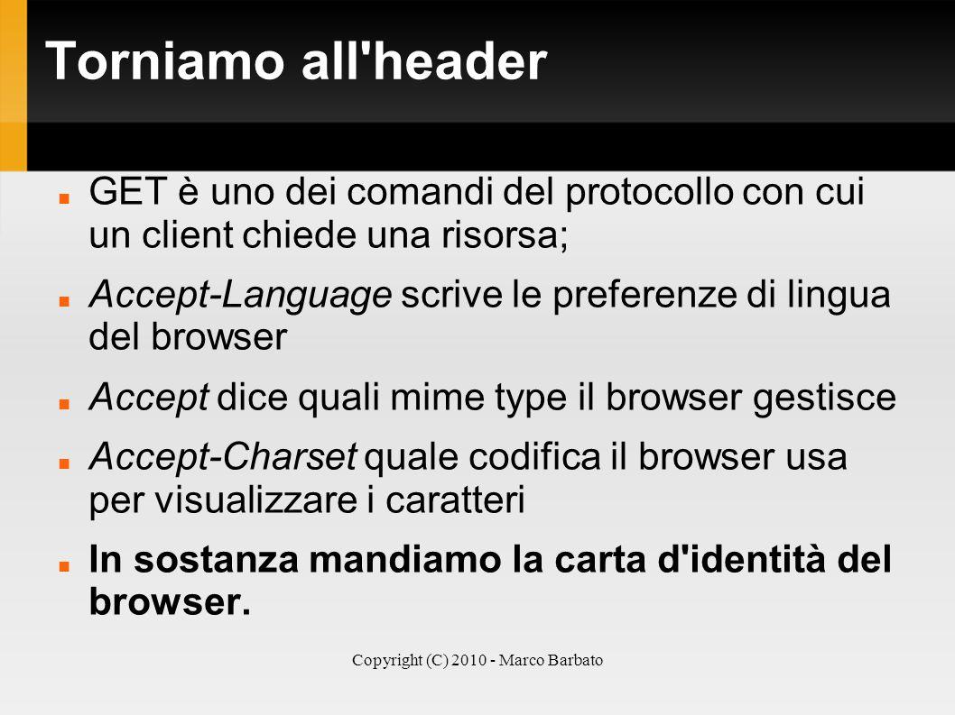 Copyright (C) 2010 - Marco Barbato Torniamo all'header GET è uno dei comandi del protocollo con cui un client chiede una risorsa; Accept-Language scri
