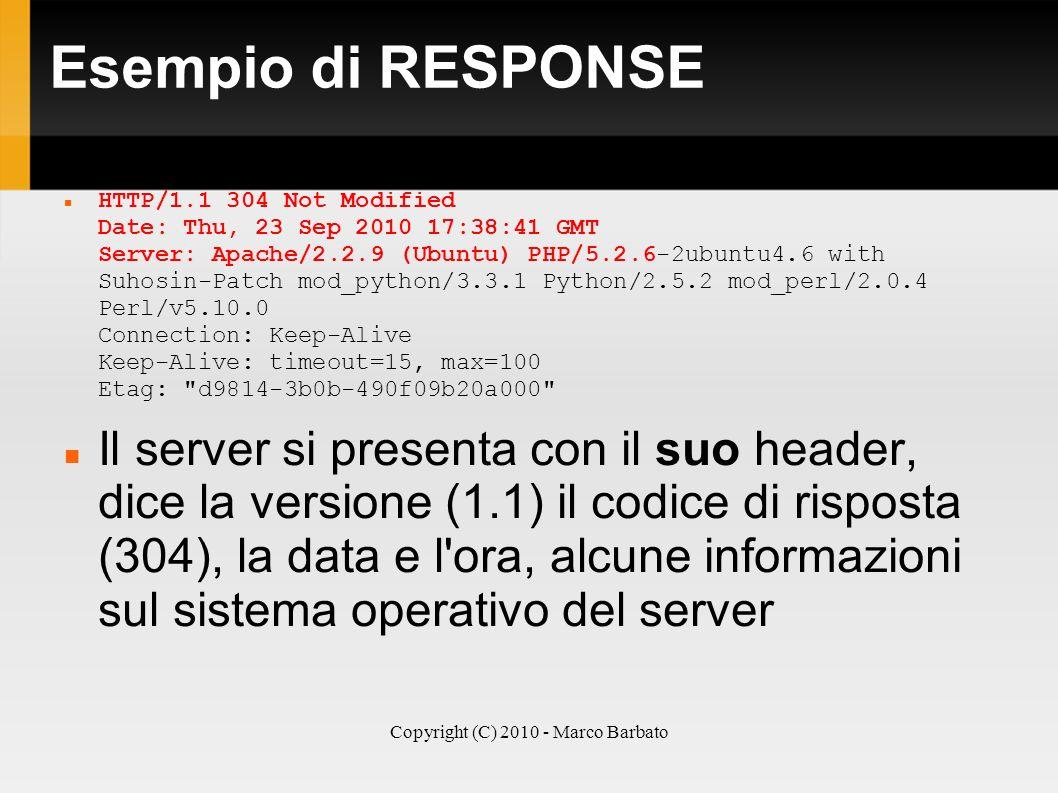 Copyright (C) 2010 - Marco Barbato Esempio di RESPONSE HTTP/1.1 304 Not Modified Date: Thu, 23 Sep 2010 17:38:41 GMT Server: Apache/2.2.9 (Ubuntu) PHP