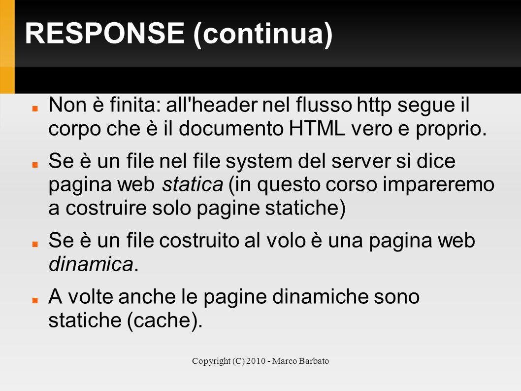 Copyright (C) 2010 - Marco Barbato RESPONSE (continua) Non è finita: all'header nel flusso http segue il corpo che è il documento HTML vero e proprio.