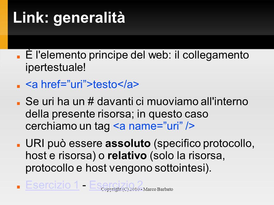 Copyright (C) 2010 - Marco Barbato Link: generalità È l'elemento principe del web: il collegamento ipertestuale! testo Se uri ha un # davanti ci muovi