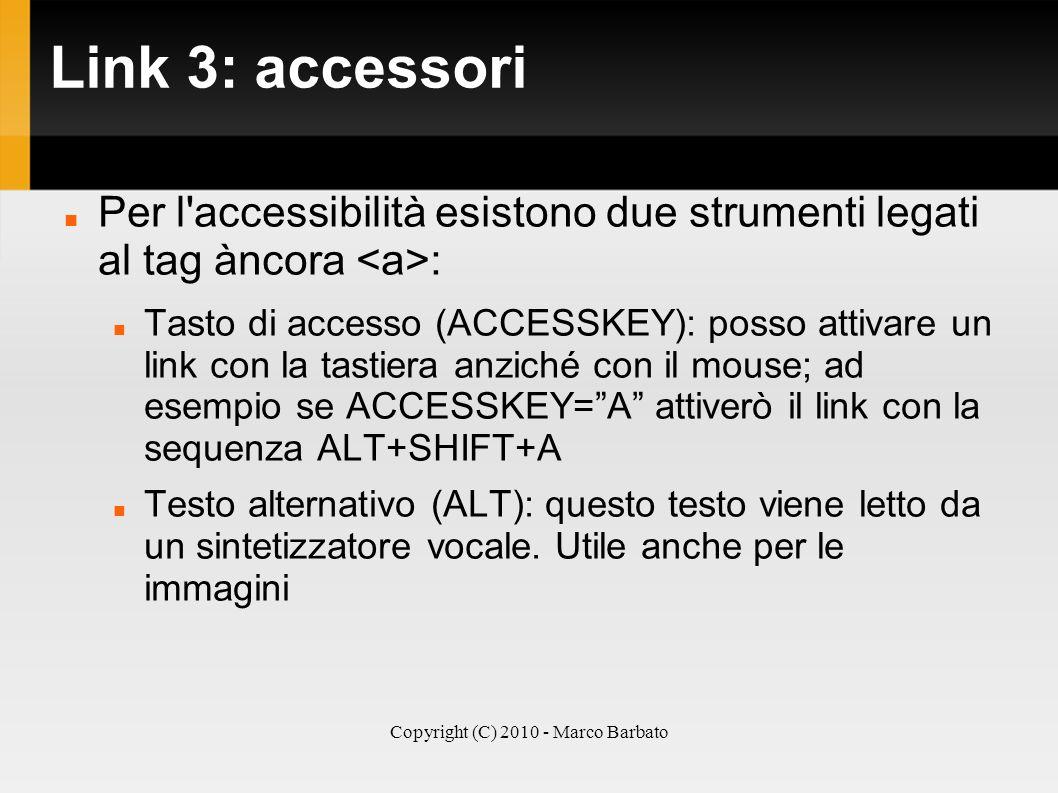 Copyright (C) 2010 - Marco Barbato Link 3: accessori Per l'accessibilità esistono due strumenti legati al tag àncora : Tasto di accesso (ACCESSKEY): p