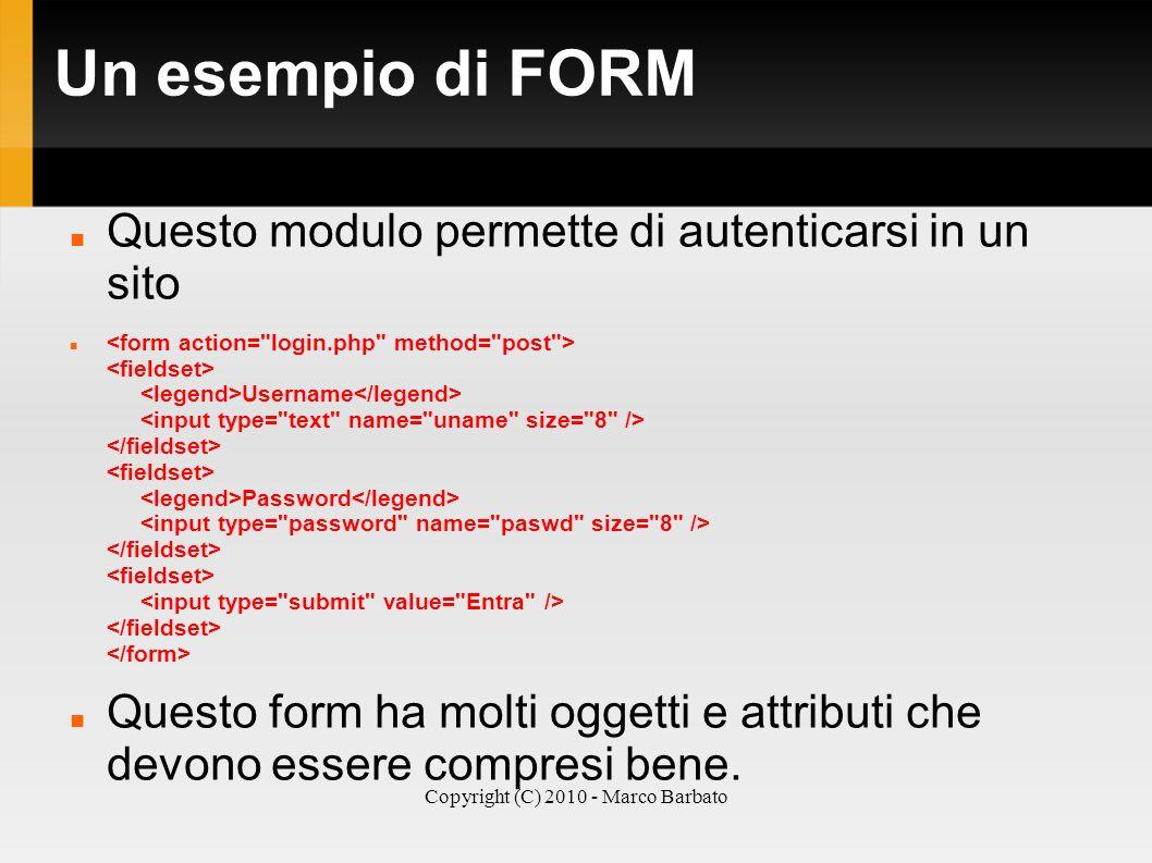 Copyright (C) 2010 - Marco Barbato Un esempio di FORM Questo modulo permette di autenticarsi in un sito Username Password Questo form ha molti oggetti