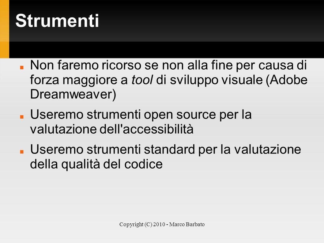 Copyright (C) 2010 - Marco Barbato Strumenti Non faremo ricorso se non alla fine per causa di forza maggiore a tool di sviluppo visuale (Adobe Dreamwe