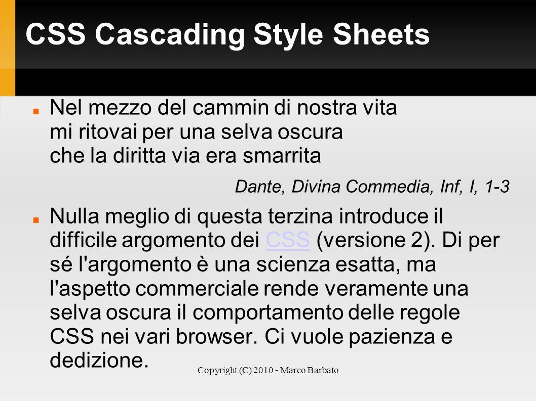 Copyright (C) 2010 - Marco Barbato CSS Cascading Style Sheets Nel mezzo del cammin di nostra vita mi ritovai per una selva oscura che la diritta via e