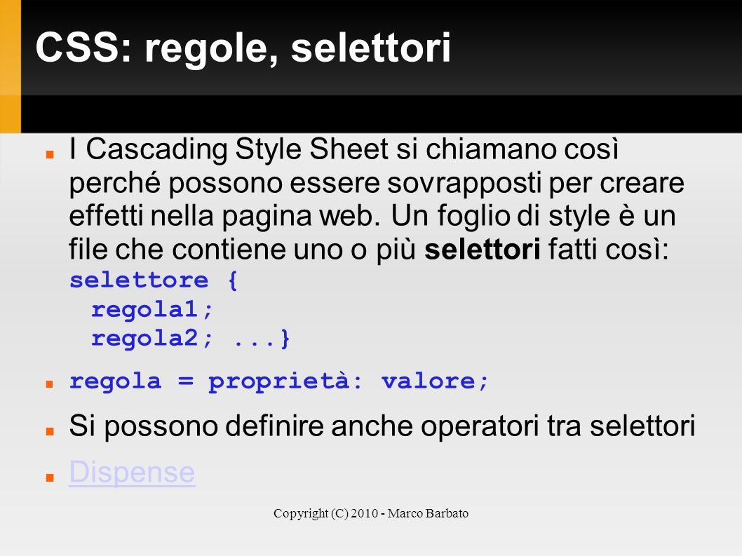 Copyright (C) 2010 - Marco Barbato CSS: regole, selettori I Cascading Style Sheet si chiamano così perché possono essere sovrapposti per creare effett